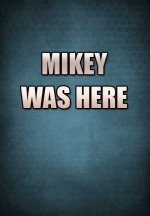 Mikey Was Here
